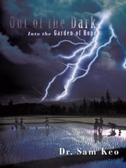 Out of the Dark - Into the Garden of Hope ebook by Dr. Sam Keo
