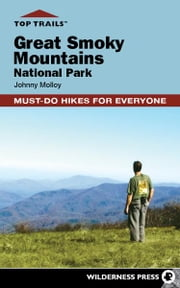Top Trails: Great Smoky Mountains National Park - Must-Do Hikes for Everyone ebook by Johnny Molloy