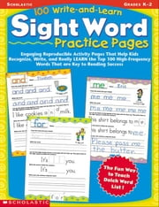 100 Write-and-Learn Sight Word Practice Pages: Engaging Reproducible Activity Pages That Help Kids Recognize, Write, and Really LEARN the Top 100 High ebook by Einhorn, Kama