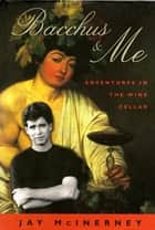Bacchus & Me - Adventures in the Wine Cellar ebook by