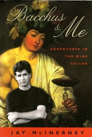 Bacchus & Me - Adventures in the Wine Cellar ebook by Jay Mcinerney