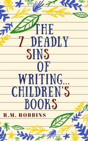 The 7 Deadly Sins of Writing Children's Books ebook by R M Robbins