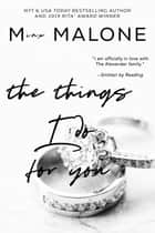 The Things I Do for You ebook by M. Malone
