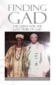 "Finding Gad - The Quest for the Lost Tribe of Gad ebook by Rabbi Yehudah ""Tochukwu"" ben Shomeyr"