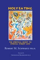 Holy Eating ebook by Robert M. Schwartz, Ph.D.