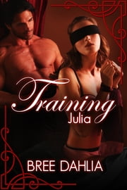 Training Julia (Submission and Dominance Erotic Romance) ebook by Bree Dahlia