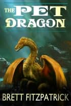 The Pet Dragon - Dragons of Westermere, #1 ebook by Brett Fitzpatrick