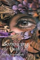 Borrowing the Truth ebook by Nicky Hindmarsh