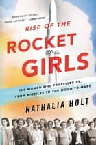 Rise of the Rocket Girls ebook by Nathalia Holt