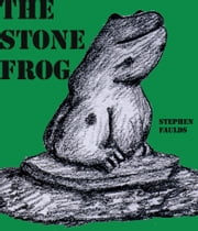The Stone Frog ebook by Stephen Faulds