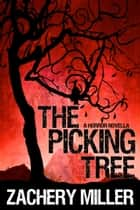 The Picking Tree - A Horror Novella ebook by Zachery Miller