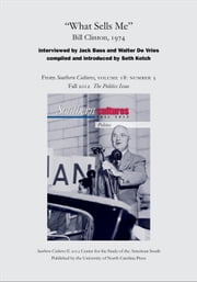 What Sells Me: Bill Clinton, 1974 - An article from Southern Cultures 18:3, Fall 2012: The Politics Issue ebook by Jack Bass,Walter De Vries,Seth Kotch