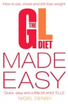 The GL Diet Made Easy: How to Eat, Cheat and Still Lose Weight ebook by Nigel Denby, Tina Michelucci, Deborah Pyner