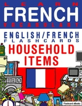 Learn French Vocabulary: Household items - English/French Flashcards ebook by Flashcard Ebooks