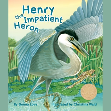Henry the Impatient Heron audiobook by Donna Love,Christina Wald