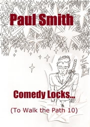 Comedy Locks (To Walk the Path 10) ebook by Paul Smith