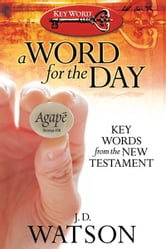 A Word for the Day - Key Words from the New Testament ebook by J. D. Watson