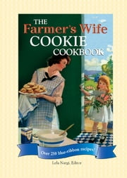 The Farmer's Wife Cookie Cookbook - Over 250 blue-ribbon recipes! ebook by Lela Nargi