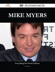 Mike Myers 199 Success Facts - Everything you need to know about Mike Myers ebook by Lois Morse