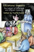 Educational Diversity - The Subject of Difference and Different Subjects ebook by Y. Taylor