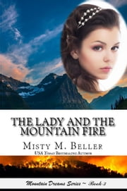 The Lady and the Mountain Fire - Mountain Dreams Series, #3 ebook by Misty M. Beller