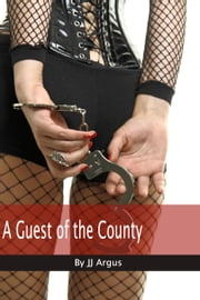 A Guest of the County ebook by JJ Argus