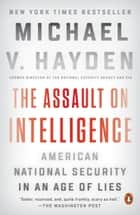 The Assault on Intelligence - American National Security in an Age of Lies eBook by Michael V. Hayden