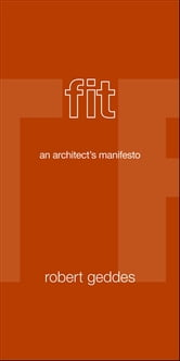 Fit - An Architect's Manifesto ebook by Robert Geddes