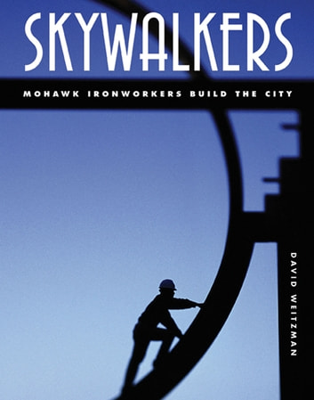 Skywalkers - Mohawk Ironworkers Build the City ebook by David Weitzman
