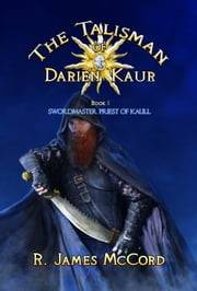 """The Talisman of Darien Kaur: Book one: ""Swordmaster Priest of Kaull"" ebook by R. James McCord"