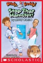 Ready, Freddy! #12: Stop that Hamster ebook by Abby Klein,John Mckinley