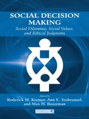 Social Decision Making - Social Dilemmas, Social Values, and Ethical Judgments ebook by Roderick M. Kramer,Ann E. Tenbrunsel,Max H. Bazerman