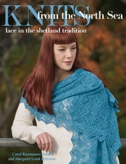Knits from the North Sea - Lace in the Shetland Tradition ebook by Carol Rasmussen Noble,Margaret Leask Peterson