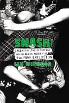 Smash! - Green Day, The Offspring, Bad Religion, NOFX, and the '90s Punk Explosion ebook by Ian Winwood