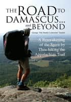 "The Road to Damascus... and Beyond ebook by George ""Ole Smoky Lonesome"" Sandul"