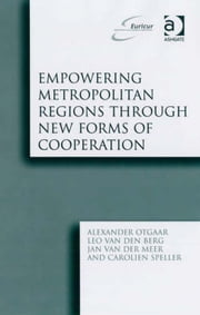 Empowering Metropolitan Regions Through New Forms of Cooperation ebook by Dr Jan van der Meer,Ms Carolien Speller,Professor Leo van den Berg,Dr Alexander Otgaar