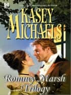 Romney Marsh Trilogy - A Gentleman By Any Other Name\The Dangerous Debutante\Beware Of Virtuous Women ebook by Kasey Michaels