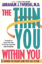 The Thin You Within You ebook by Abraham J. Twerski, M.D.
