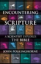 Encountering Scripture - A Scientist Explores The Bible ebook by Revd Professor John Polkinghorne