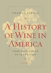 A History of Wine in America, Volume 2: From Prohibition to the Present ebook by Pinney, Thomas