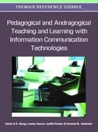 Pedagogical and Andragogical Teaching and Learning with Information Communication Technologies ebook by Victor C. X. Wang,Lesley Farmer,Judith Parker,Pamela M. Golubski