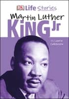 DK Life Stories Martin Luther King Jr ebook by Charlotte Ager, Laurie Calkhoven