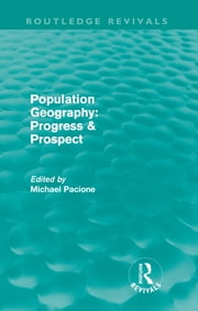 Population Geography: Progress & Prospect (Routledge Revivals) ebook by Michael Pacione