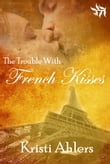 The Trouble With French Kisses