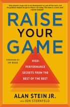 Raise Your Game - High-Performance Secrets from the Best of the Best ebook by Alan Stein, Jon Sternfeld, Jay Bilas