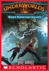Underworlds #2: When Monsters Escape ebook by Tony Abbott
