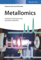Metallomics - Analytical Techniques and Speciation Methods ebook by Bernhard Michalke