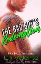 The Bad Boy's Redemption ebook by Lili Valente