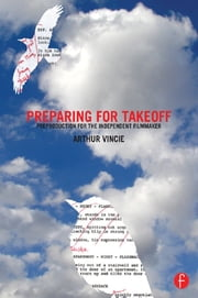 Preparing For Takeoff - Preproduction for the Independent Filmmaker ebook by Arthur Vincie