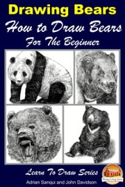 Drawing Bears: How to Draw Bears For the Beginner ebook by Adrian Sanqui,John Davidson